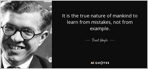 Fred Hoyle quote: It is the true nature of mankind to