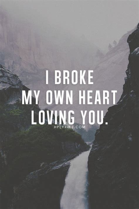 Love Quotes For Him & For Her :I Broke My Own Heart Loving