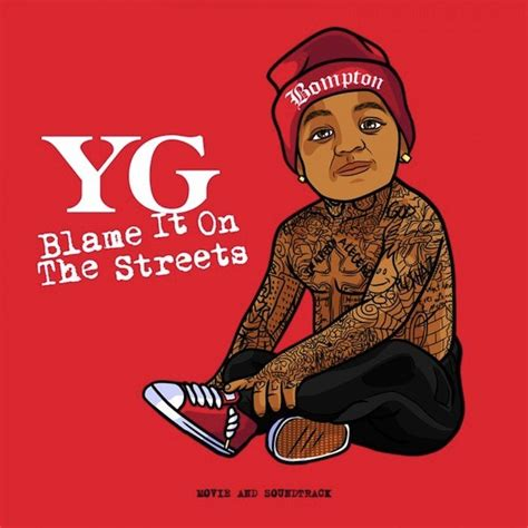 YG Reveals 'Blame It On The Streets' Album Tracklist And Film